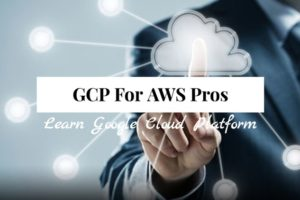 Google Cloud Platform Overview for AWS Professionals